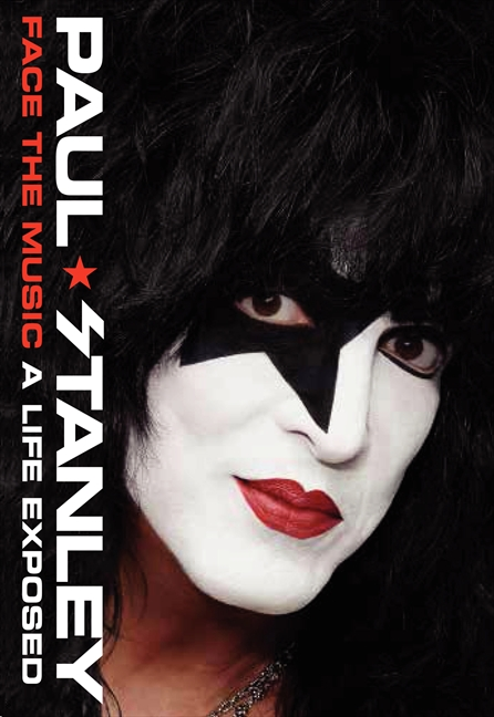 Paul Stanley Face The Music: A Life Exposed